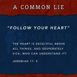 "Here's a popular lie you've probably heard: 'follow your heart', 'just do what feels right,' & 'trust yourself.' In a world in which we are essentially good and our hearts aren't naturally sinful, this could be considered okay advice. The problem is that our hearts are naturally sinful and deceiving and the Bible tells as much. We live in a world that was created perfect, but was debilitated through rebellion to God's will & sinful behavior. Christians, when somebody advises you to follow your heart, reconsider the value of their counsel. Our hearts are deceitful and they often lead us to what we want to do rather than to what we should do. Do not follow your heart. Through prayer and devotion to Jesus, seek God's heart and follow His will for your life.  - - - So, where do we look for guidance? Where do we place our trust? Proverbs 3:5-6 answers this for us: ""Trust in the Lord with all your heart and lean not on your own understanding; in all your ways submit to Him, and he will direct your path."" Rely not on your own understanding, rather, rely on the one who is understanding; who is Truth. He will never lead you astray. #ChurchIsEssential"