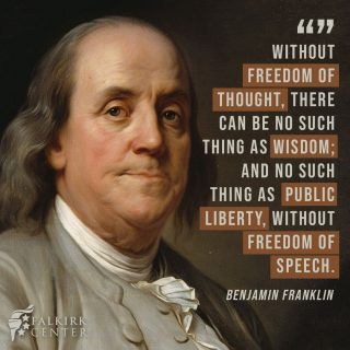 Our founders understood the crucial importance of the free exchange of ideas. Without it, we cannot have true wisdom. And without freedom of speech, we do not have liberty.